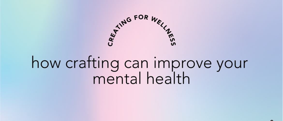 """gradient graphic with the text """"how crafting can improve your mental health"""" overlayed in black"""