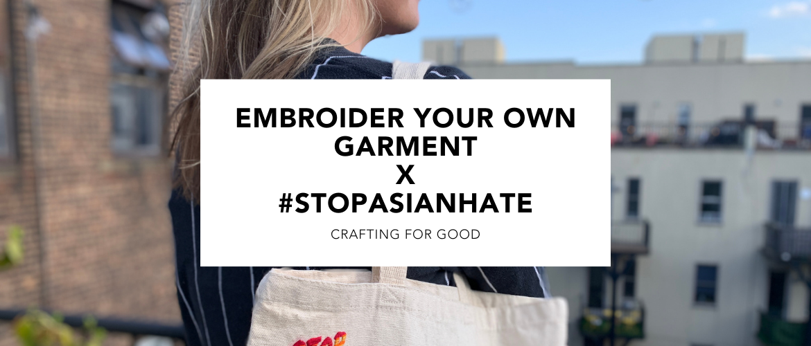 """image of woman with text overlay reading """"Embroider Your Own Garment x #STOPASIANHATE"""""""